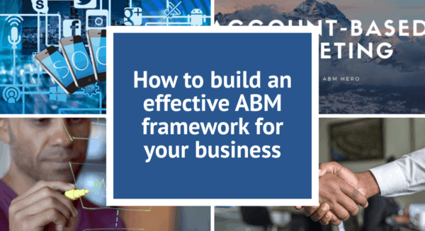 How to build an effective account-based marketing framework for your business